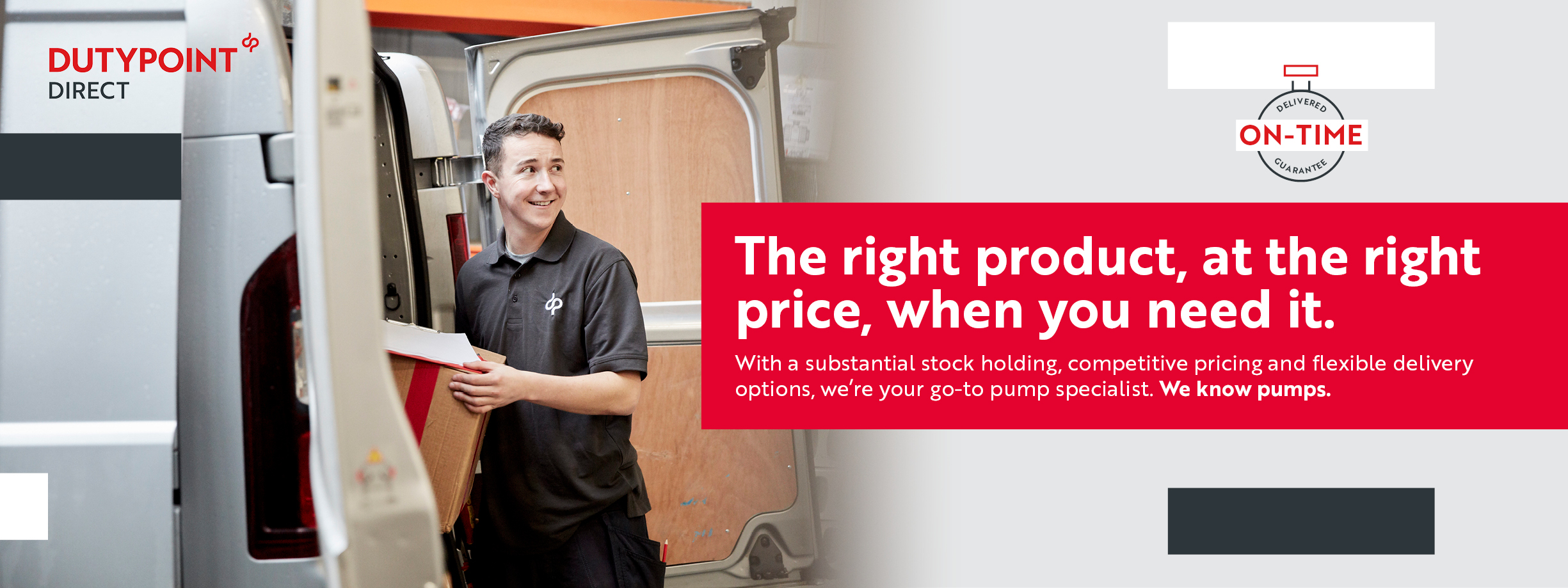 The right product, at the right price, when you need it.